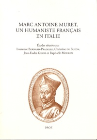 Laurence Bernard-Pradelle et Christine de Buzon - Marc Antoine Muret, un humaniste français en Italie.