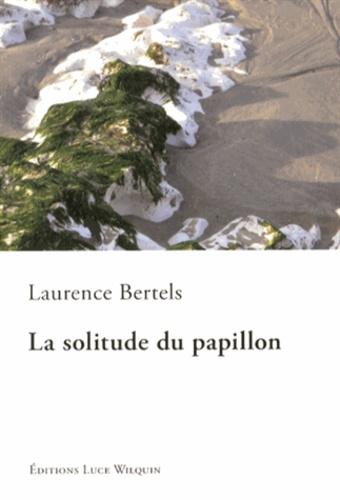 Laurence Bertels - La solitude du papillon.