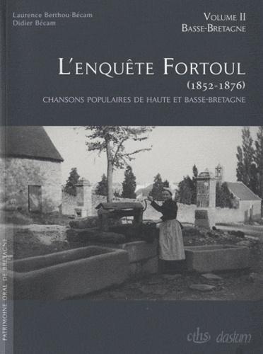 L'enquête Fortoul (1852-1876). Chansons populaires de Haute et Basse-Bretagne, 2 volumes - Laurence Berthou-Bécam,Didier Bécam