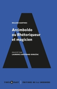 Laurence Bertrand Dorléac - Arcimboldo ou rhétoriqueur et magicien.