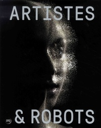 Laurence Bertrand Dorléac et Jérôme Neutres - Artistes et robots.
