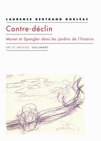 Laurence Bertrand Dorléac - Contre-déclin - Monet et Spengler dans les jardins de l'histoire.