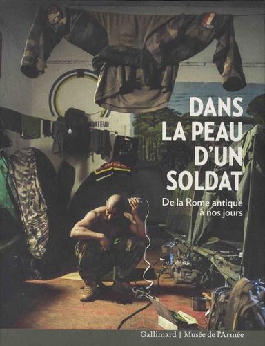 Laurence Bertrand-Dorléac et Jean-Pierre Bois - Dans la peau d'un soldat - De la Rome antique à nos jours.