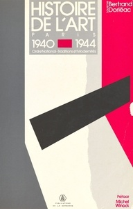 Laurence Bertrand Dorléac et Michel Winock - Histoire de l'art, Paris 1940-1944 : ordre national, traditions et modernités.