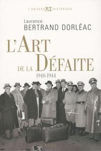Laurence Bertrand Dorléac - L'art de la défaite - 1940-1944.