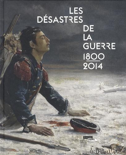 Laurence Bertrand Dorléac - Les désastres de la guerre 1800-2014.