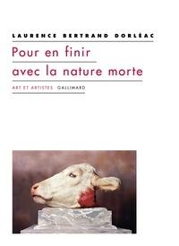 Laurence Bertrand Dorléac - Pour en finir avec la nature morte.