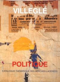 Laurence Bertrand Dorléac - Villeglé politique - Catalogue thématique des affiches lacérées.