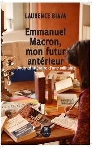 Laurence Biava - Emmanuel Macron, mon futur antérieur.