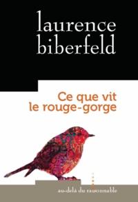 Laurence Biberfeld - Ce que vit le rouge-gorge.