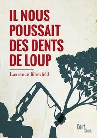 Laurence Biberfeld - Il nous poussait des dents de loup.