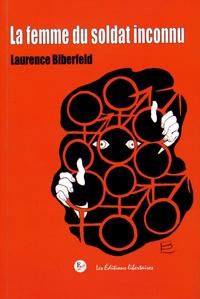 Laurence Biberfeld - La femme du soldat inconnu.