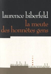 Laurence Biberfeld - La meute des honnêtes gens.