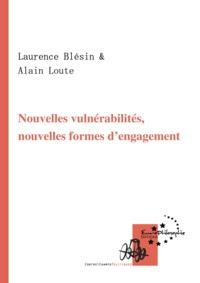 Laurence Blésin et Alain Loute - Nouvelles vulnérabilités, nouvelles formes d'engagement - Critique sociale et intelligence collective.