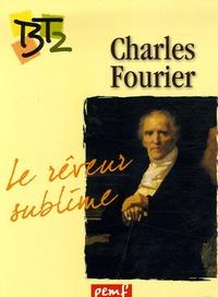 Laurence Bouchet - Charles Fourier (1772-1837) - Le rêveur sublime.