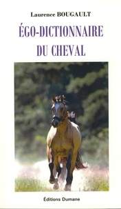 Laurence Bougault - Ego-dictionnaire du cheval.