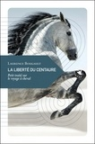 Laurence Bougault - La liberté du centaure - Petit traité sur le voyage à cheval.