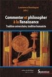 Laurence Boulègue - Commenter et philosopher à la Renaissance - Tradition universitaire, tradition humaniste.
