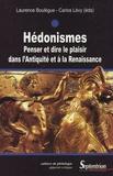 Laurence Boulègue et Carlos Lévy - Hédonismes - Penser et dire le plaisir dans l'Antiquité et à la Renaissance.