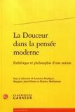 Laurence Boulègue et Margaret Jones-Davies - La douceur dans la pensée moderne - Esthétique et philosophie d'une notion.