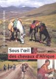 Laurence Bourgault - Sous l'oeil des chevaux d'Afrique.