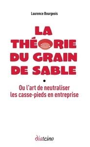 La théorie du grain de sable - Ou lart de neutraliser les casse-pieds en entreprise.pdf