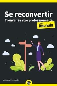 Laurence Bourgeois - Se reconvertir pour les nuls - Trouver sa voie professionnelle.