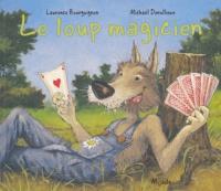 Laurence Bourguignon et Michaël Derullieux - Le loup magicien.