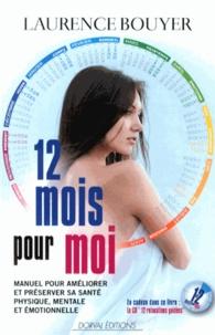 Laurence Bouyer - 12 mois pour moi - Manuel pour améliorer et préserver sa santé physique, mentale et émotionnelle. 1 CD audio