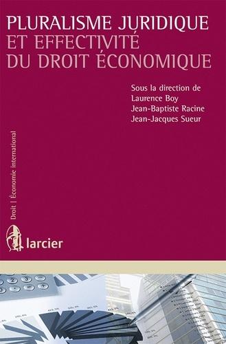 Laurence Boy et Jean-Baptiste Racine - Pluralisme juridique et effectivité du droit économique.