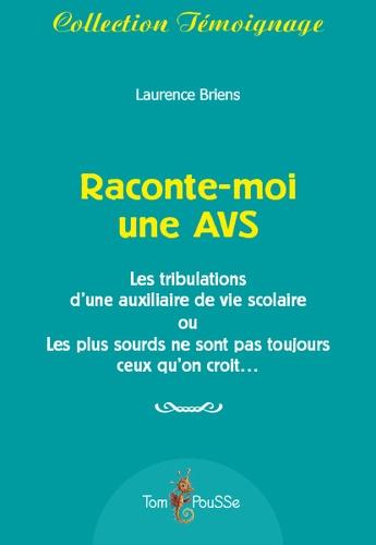 Laurence Briens - Raconte-moi une AVS - Les tribulations d'une auxiliaire de vie scolaire ou Les plus sourds ne sont pas toujours ceux qu'on croit....