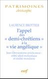 """Laurence Brottier - L'appel des """"demi-chrétiens"""" à la """"vie angélique"""" - Jean Chrysotome prédicateur entre idéal monastique et réalité mondaine."""