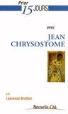 Laurence Brottier - Prier 15 jours avec Jean Chrysostome.