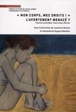 """Laurence Brunet et Alexandrine Guyard-Nedelec - """"Mon corps, mes droits !"""" L'avortement menacé ? - Panorama socio-juridique : France, Europe, Etats-Unis."""