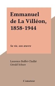Laurence Buffet-Challié et Gérald Schurr - Emmanuel de La Villéon, 1858-1944 - Sa vie, son œuvre.