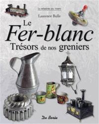 Laurence Bulle - Le fer-blanc - Trésors de nos greniers.