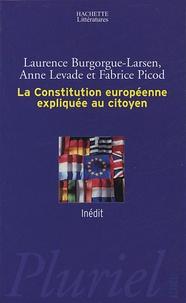 Laurence Burgorgue-Larsen et Anne Levade - La Constitution européenne expliquée au citoyen.