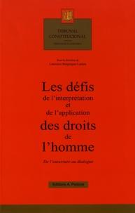 Laurence Burgorgue-Larsen - Les défis de l'interprétation et de l'application des droits de l'homme - De l'ouverture au dialogue.