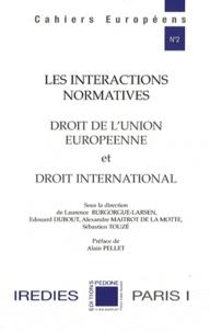 Laurence Burgorgue-Larsen et Edouard Dubout - Les interactions normatives - Droit de l'Union européenne et droit international.