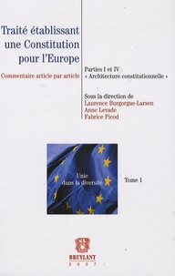 """Laurence Burgorgue-Larsen - Traité établissant une Constitution pour l'Europe - Partie I et IV """"Architecture constitutionnelle"""",Commentaire article par article,Tome 1."""