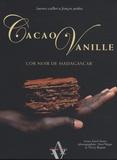 Laurence Cailler et François Pralus - Cacao Vanille - L'or noir de Madagascar.