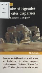 Laurence Camiglieri et Claude Aziza - Contes et légendes des cités disparues.