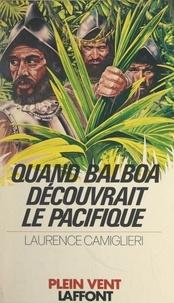 Laurence Camiglieri et André Massepain - Quand Balboa découvrait le Pacifique.