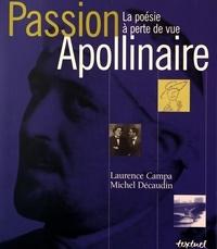 Laurence Campa et Michel Décaudin - Passion Apollinaire - La poésie à perte de vue.
