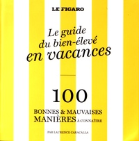 Laurence Caracalla - Le guide du bien-élevé en vacances - 100 bonnes & mauvaises manières à connaître.