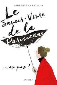 Laurence Caracalla - Le savoir-vivre de la Parisienne... ou pas !.