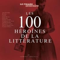 Laurence Caracalla - Les 100 héroïnes de la littérature.