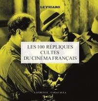 Laurence Caracalla - Les 100 répliques cultes du cinéma français.