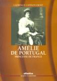 Laurence Catinot-Crost - Amélie de Portugal, princesse de France.