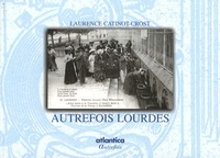 Laurence Catinot-Crost - Autrefois Lourdes.